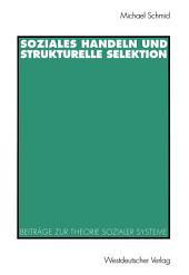 Soziales Handeln und strukturelle Selektion: Beiträge zur Theorie sozialer Systeme