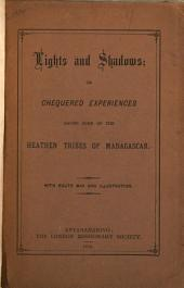 Lights and Shadows, Or, Chequered Experiences Among Some of the Heathen Tribes of Madagascar