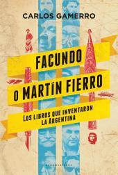 Facundo o Martín Fierro: Los libros que inventaron la Argentina