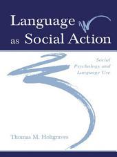 Language As Social Action: Social Psychology and Language Use