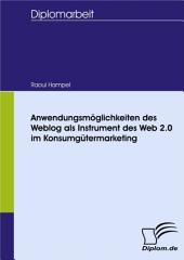 Anwendungsmöglichkeiten des Weblog als Instrument des Web 2.0 im Konsumgütermarketing