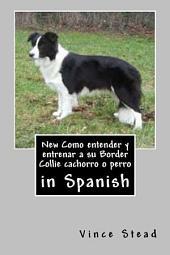 New Como entender y entrenar a su Border Collie cachorro o perro: in Spanish