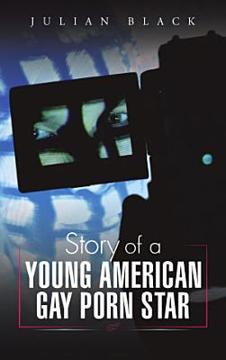 Story of a Young American Gay Porn Star PDF
