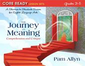 Core Ready Lesson Sets for Grades 3-5: A Staircase to Standards Success for English Language Arts, The Journey to Meaning: Comprehension and Critique