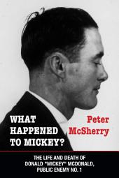 """What Happened to Mickey?: The Life and Death of Donald """"Mickey"""" McDonald, Public Enemy, Issue 1"""