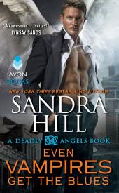Even Vampires Get the Blues: A Deadly Angels Book