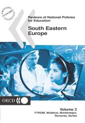 Reviews Of National Policies For Education South Eastern Europe 2003 Volume 2 Fyrom Moldova Montenegro Romania Serbia Book PDF