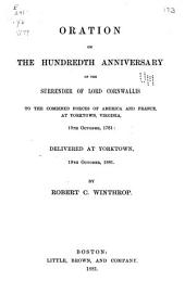 Oration on the Hundredth Anniversary of the Surrender of Lord Cornwallis to the Combined Forces of America and France: At Yorktown, Virginia, 19th October, 1781: Delivered at Yorktown, 19th October, 1881, Volume 524