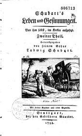 Schubart's Leben und Gesinnungen. Von ihm selbst im Kerker aufgesetzt