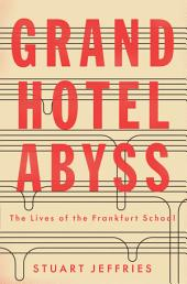 Grand Hotel Abyss: The Lives of the Frankfurt School