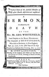 The Exalted State of the Faithful Ministers of Christ, After Death, Described: ... a Sermon [on Dan. Xii. 3] Occasioned by the Death of the Rev. G. Whitefield, Etc