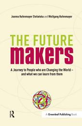 The Future Makers: A Journey to People who are Changing the World – and What We Can Learn from Them