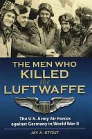 The Men Who Killed the Luftwaffe PDF