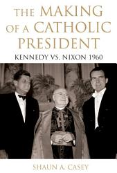The Making Of A Catholic President Book PDF