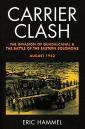Carrier Clash: The Invasion of Guadalcanal & the Battle of the Eastern Solomons, August 1942