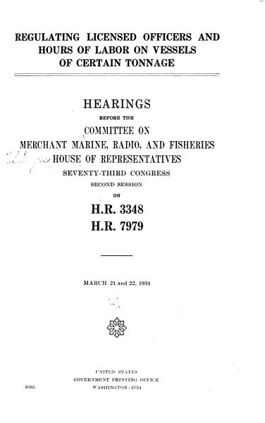 Download Regulating Licensed Officers and Hours of Labor on Vessels of Certain Tonnage Book