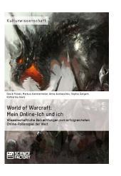 World of Warcraft: Mein Online-Ich und ich: Wissenschaftliche Betrachtungen zum erfolgreichsten Online-Rollenspiel der Welt