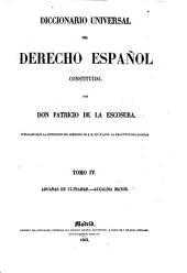 Diccionario universal del derecho español constituido: Publicase bajo la inspeccion del gobierno de S. M. en cuanto a la exactitud de las citas. IV