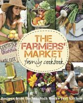 The Farmers' Market Family Cookbook: A collection of recipes for local and seasonal produce