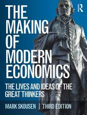 The Making of Modern Economics: The Lives and Ideas of the Great Thinkers, Edition 3