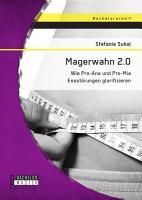 Magerwahn 2 0  Wie Pro Ana und Pro Mia Essst  rungen glorifizieren PDF