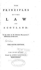 The Principles of the Law of Scotland: In the Order of Sir George Mackenzie's Institutions of that Law