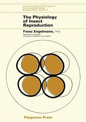 The Physiology of Insect Reproduction: International Series of Monographs in Pure and Applied Biology: Zoology