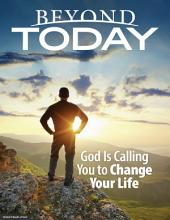 Beyond Today -- God Is Calling You to Change Your Life
