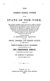 The common school system of the state of New York: comprising the several general laws relating to common schools, to which is prefixed a historical sketch of the origin, progress and present outline of the system
