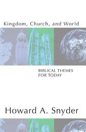 Kingdom, Church, and World: Biblical Themes for Today: Biblical Themes for Today