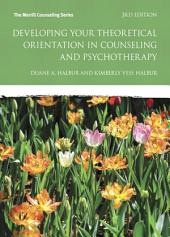 Developing Your Theoretical Orientation in Counseling and Psychotherapy: Edition 3
