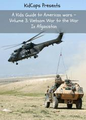 A Kids Guide to American wars - Volume 3: Vietnam War to the War In Afganistan