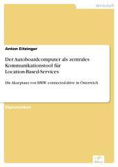 Der Autoboardcomputer als zentrales Kommunikationstool für Location-Based-Services: Die Akzeptanz von BMW connected-drive in Österreich