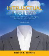 Intellectual Property: The Law of Trademarks, Copyrights, Patents, and Trade Secrets: Edition 4