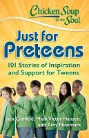 Chicken Soup for the Soul  Just for Preteens PDF
