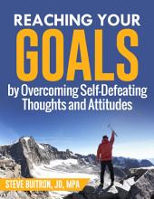 Reaching Your Goals by Overcoming Self-Defeating Thoughts and Attitudes