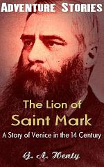 The Lion of Saint Mark- A Story of Venice in the Fourteenth Century
