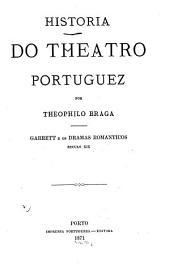 Historia do theatro portuguez: Garrett e os dramas romanticos, seculo XIX