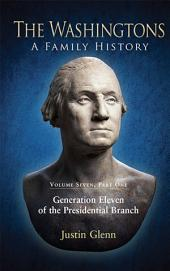 The Washingtons. Volume 7, Part 1: Generation Eleven of the Presidential Branch