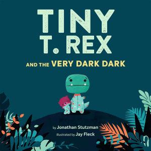 Tiny T  Rex and the Very Dark Dark