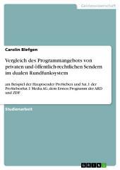 Vergleich des Programmangebots von privaten und öffentlich-rechtlichen Sendern im dualen Rundfunksystem: am Beispiel der Hauptsender ProSieben und Sat.1 der ProSiebenSat.1 Media AG, dem Ersten Programm der ARD und ZDF