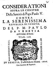 Considerationi Sopra Le Censvre Della Santità di Papa Paulo V. Contra La Serenissima Repvblica di Venetia