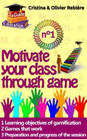 Motivate your class through game n°1: Gamification of a course session to boost the motivation of your learners!
