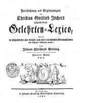 Fortsetzung und Ergänzungen zu Christian Gottlieb Jöchers allgemeinem Gelehrten-Lexiko worin die Schriftsteller ...: C bis J. zweyter Band, Band 2