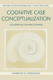 Cognitive Case Conceptualization: A Guidebook for Practitioners