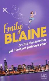 Le club des héroïnes qui n'ont pas froid aux yeux: Découvrez aussi le nouveau roman d'Emily Blaine, Si tu me le demandais