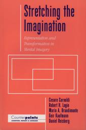 Stretching the Imagination: Representation and Transformation in Mental Imagery