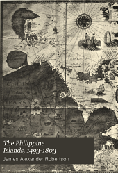 The Philippine Islands, 1493-1803: Explorations by Early Navigators, Descriptions of the Islands and Their Peoples, Their History and Records of the Catholic Missions, as Related in Contemporaneous Books and Manuscripts, Showing the Political, Economic, Commercial and Religious Conditions of Those Islands from Their Earliest Relations with European Nations to the Beginning of the Nineteenthe Century, Volume 12