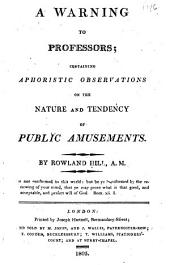 A Warning to Professors; Containing Aphoristic Observations on the Nature and Tendency of Public Amusements