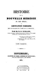 Histoire de la nouvelle hérésie du XIXe siècle ou réfutation complète des ouvrages de l'abbé de La Mennais: Volume 3